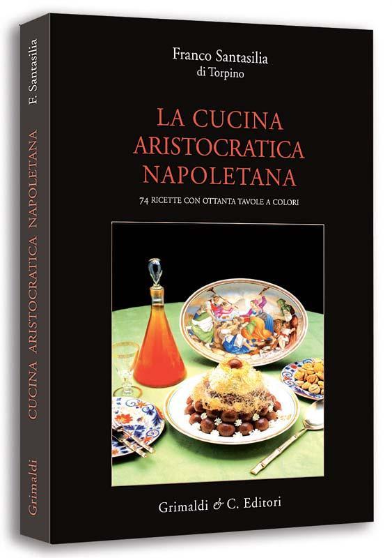 La Cucina aristocratica Napoletana 74 ricette con ottanta illustrazioni a colori divina antiquaria libreria arezzo bulino