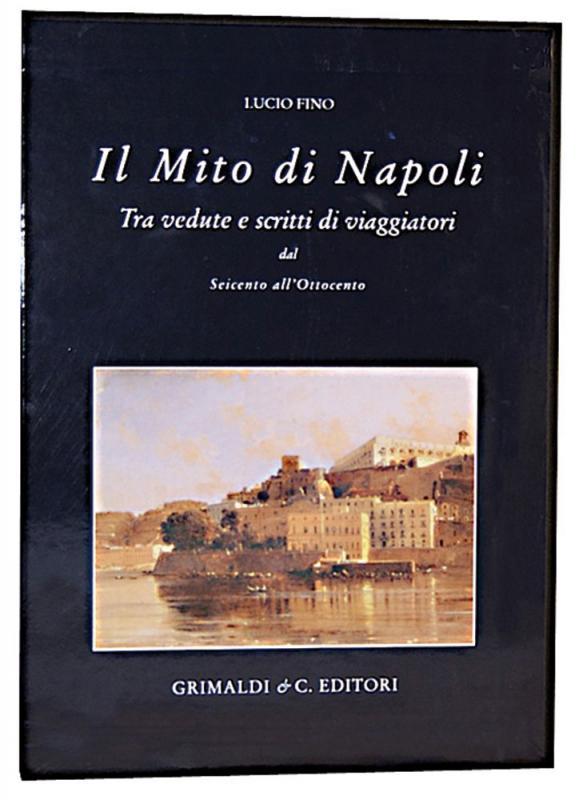 Il Mito di Napoli  Tra vedute e scritti di viaggiatori dal XVII al XIX secolo ragazzi antiquaria antiquaria libri napoli