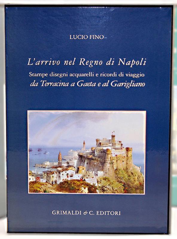 LArrivo nel Regno di Napoli  Stampe disegni acquerelli e ricordi di viaggio da Terracina a Gaeta e al Garigliano libreria gonnelli via libri libreria