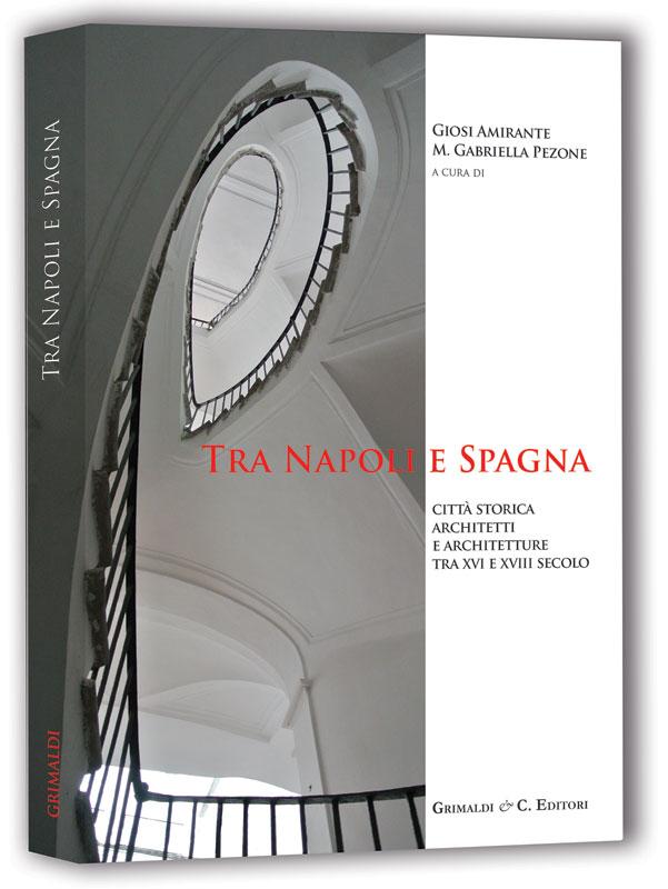 Tra Napoli e Spagna - Citt storica architetti e architetture tra XVI e XVIII secolo libri genova libri via antichi