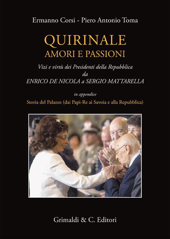 Quirinale amori e passioni - Vizi e virt dei Presidenti della Repubblica da De Nicola a Mattarella malavasi canesi gratis line via