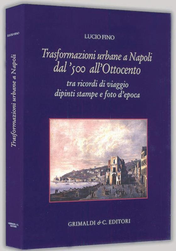 Trasformazioni urbane a Napoli dal 500 all800 tra ricordi di viaggio dipinti stampe e foto depoca napoli libri antiquaria libreria antiquaria