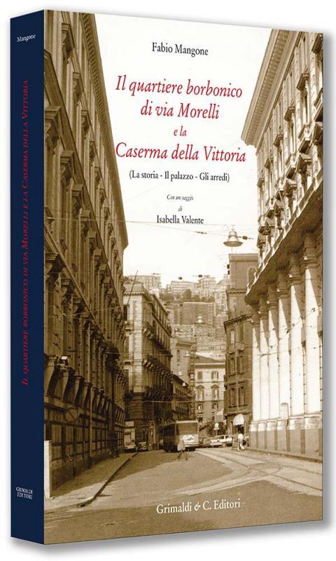 Il Quartiere borbonico di via Morelli e la Caserma della Vittoria tadino genova libri antiquaria libreria