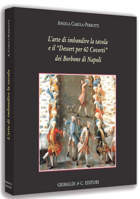 LArte di imbandire la tavola e il Dessert per 60 Coverti dei Borbone di Napoli librium via libri antiquaria libri