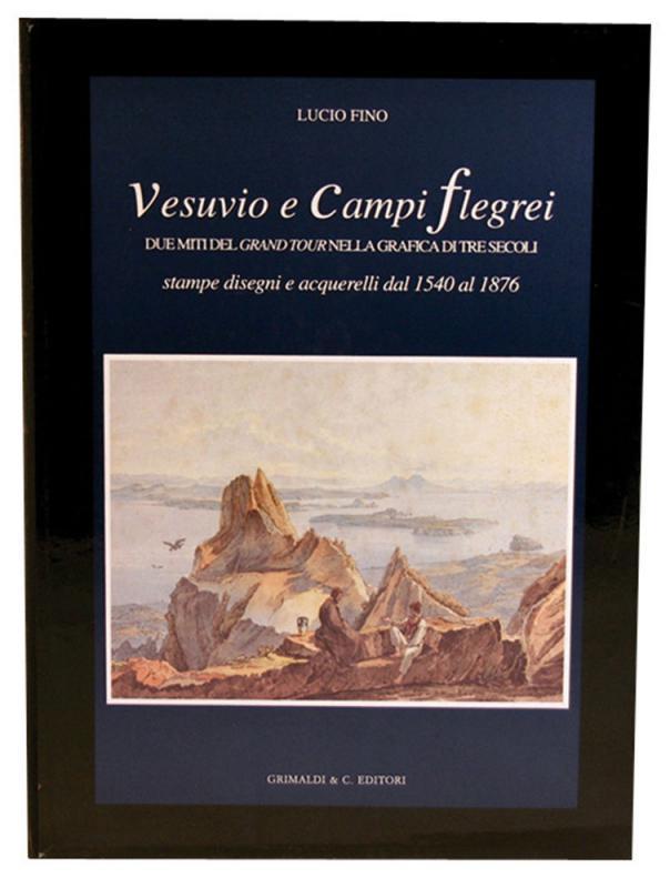 Vesuvio e Campi Flegrei Due miti del Grand Tour nella grafica di tre secoli stampe disegni e acquerelli dal 1540 al 1876 antiquaria ve libri bergoglio antichi
